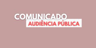 COMUNICADO: Audiência Pública